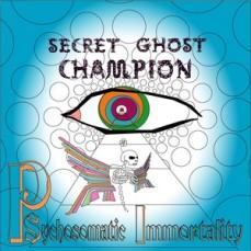 """Psychosomatic Immortality"" by Secret Ghost Champion"